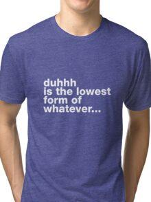 Well duhhh... Tri-blend T-Shirt
