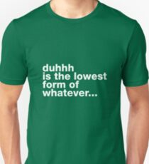 Well duhhh... Unisex T-Shirt