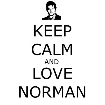 Keep Calm and Love Norman by geekgirl93