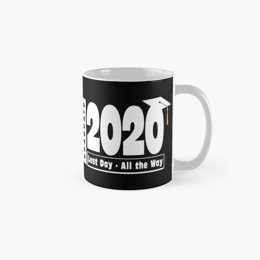 Class of 2020 Graduation - Last Day All the Way Mug