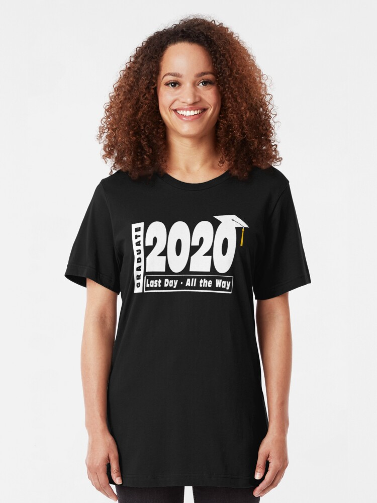 Alternate view of Class of 2020 Graduation - Last Day All the Way Slim Fit T-Shirt