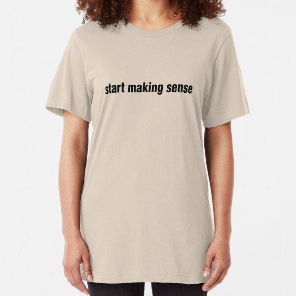 start making sense Slim Fit T-Shirt