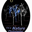 Trees ~ I'm a Nature Photographer - T-shirt by steppeland