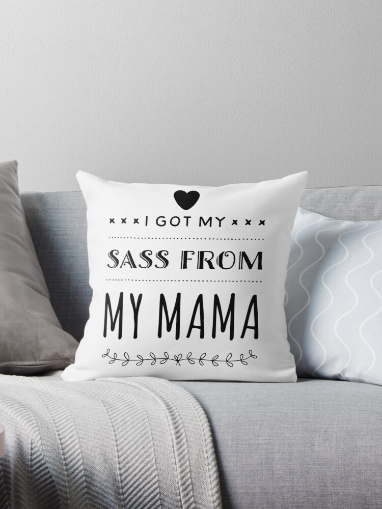 I Got My Sass From My Mama Throw Pillow By Jamdropkids Redbubble