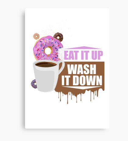 Eat It Up - Wash It Down Canvas Print