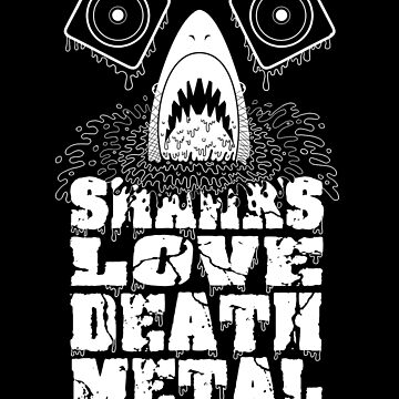 Sharks Love Death Metal! by richeyricochet
