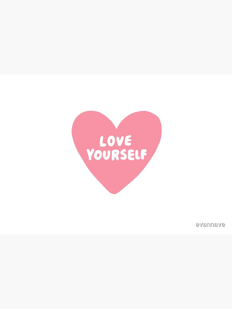 Love Yourself  by evannave
