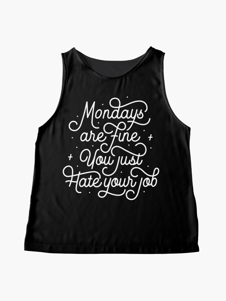 Alternate view of Mondays Are Fine (You Just Hate Your Job) Sleeveless Top