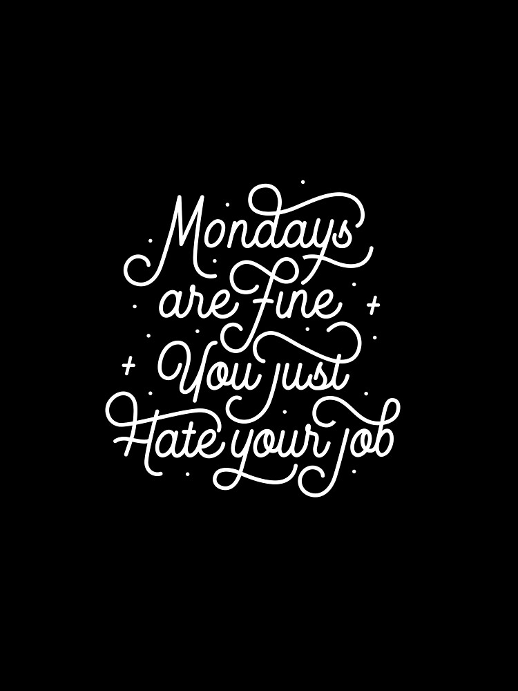 Mondays Are Fine (You Just Hate Your Job) by esztersletters