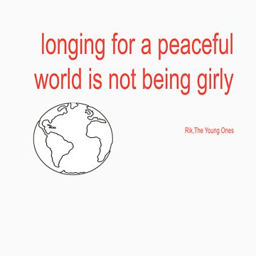 Longing for a peaceful world is not being girly by sevenbreaths