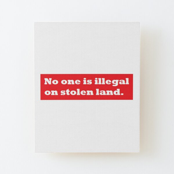 No one is illegal on stolen land. Wood Mounted Print