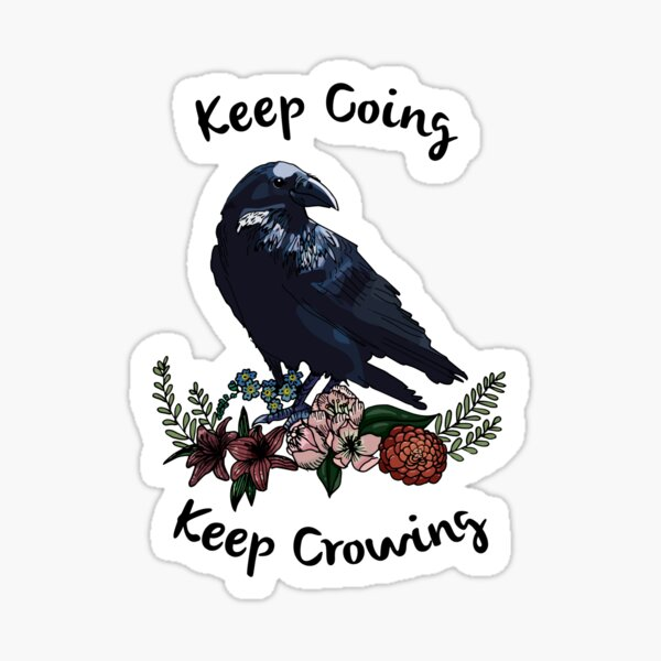 Keep going, keep crowing - wholesome crow with flowers Sticker