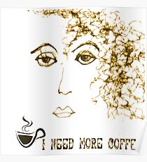 I Need More Coffee..Moody Girl Friday Poster