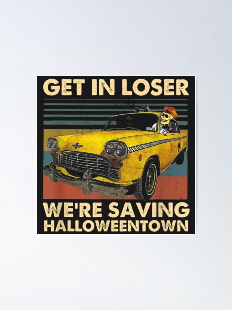 Alternate view of Get in loser we're saving halloweentown Poster