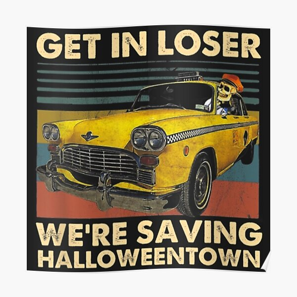 Get in loser we're saving halloweentown Poster