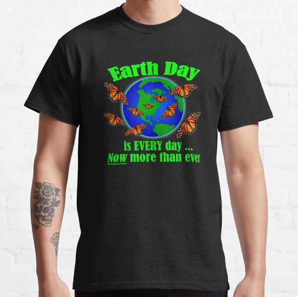 Earth Day is EVERY Day T-Shirt (green letters) Classic T-Shirt
