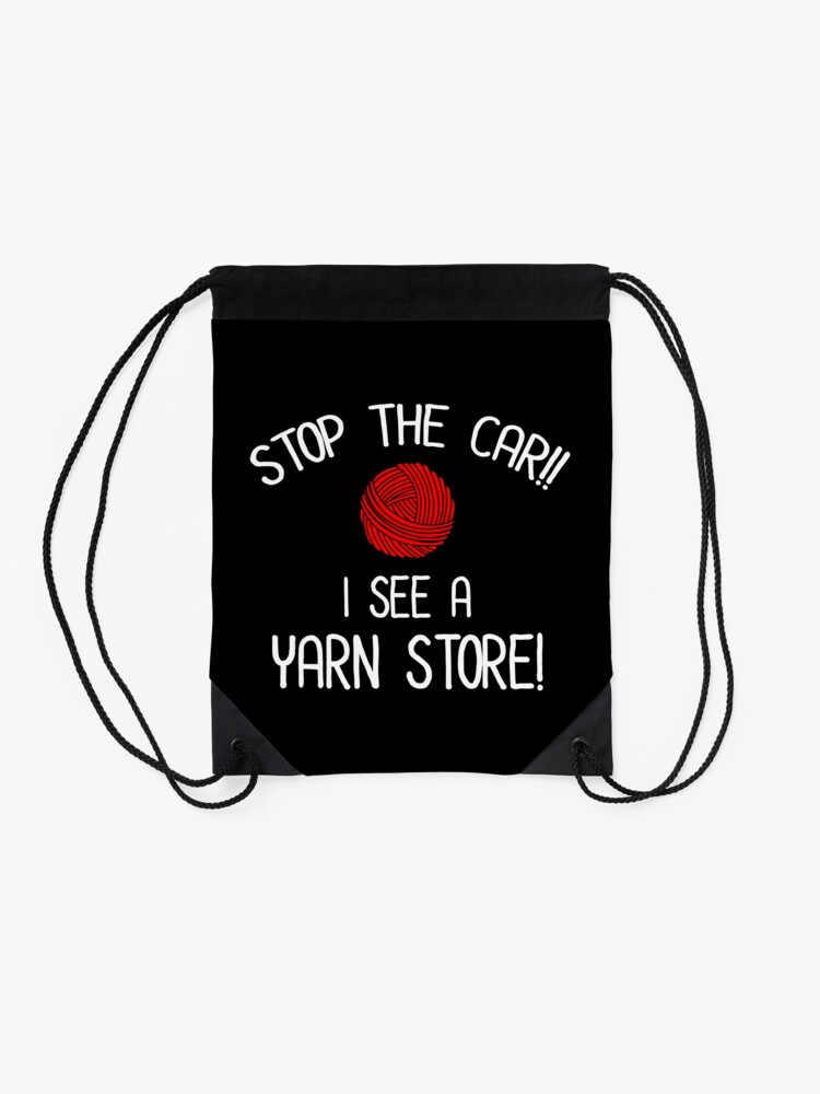 Alternate view of Stop The Car I See A Yarn Store Yarnaholic Knitting Crochet Drawstring Bag