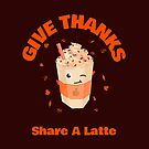 Give Thanks, Share a Latte by donnarayne