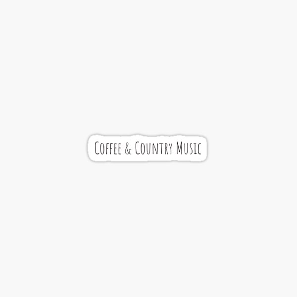 Coffee & Country Music  Sticker