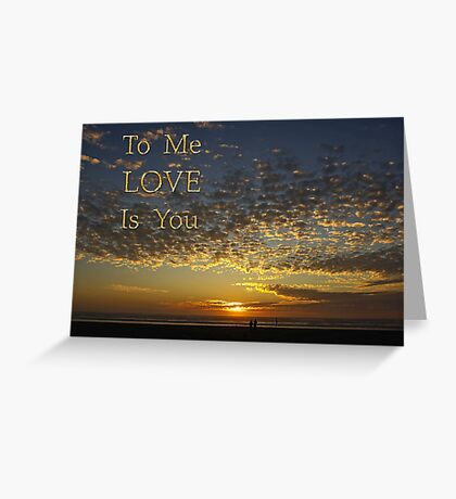 to me, love, is you Greeting Card