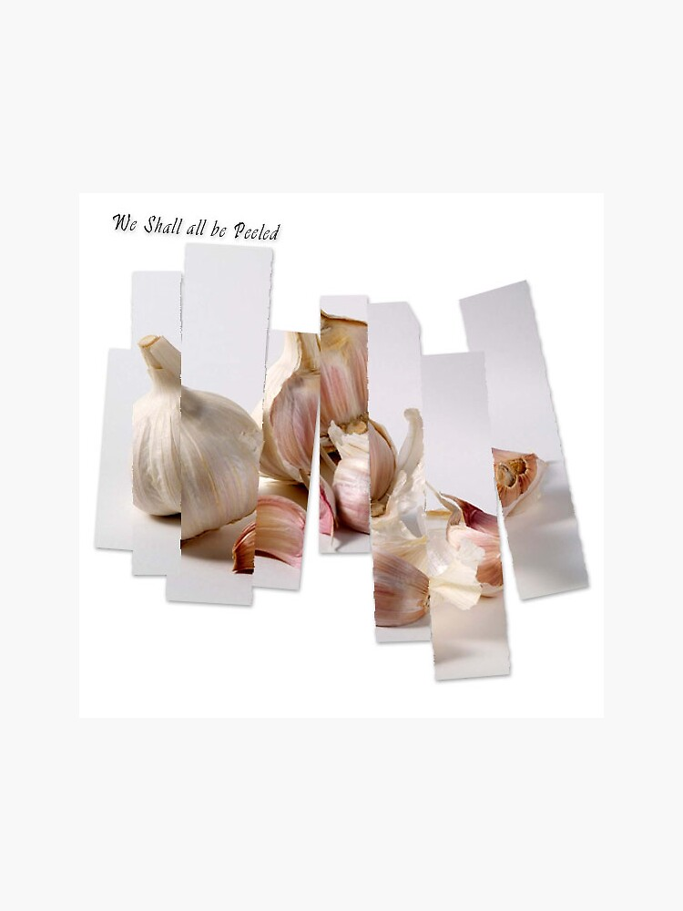 we shall all be peeled | mountain goats garlic meme by craftordiy