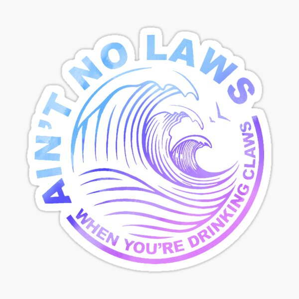 Ain't no laws when you're drinking claws (Colorful) Sticker