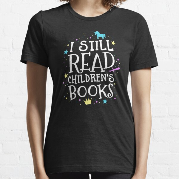 I Still Read Children's Books School Teacher Nerd Librarian Essential T-Shirt