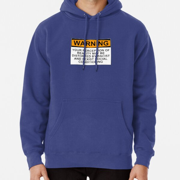 WARNING: YOUR PERCEPTION OF REALITY MAY BE DISTORTED BY RACIST AND SEXIST SOCIAL CONDITIONING Pullover Hoodie