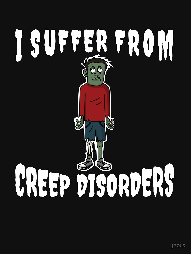 I Suffer From Creep Disorders - Zombie Creep by yeoys