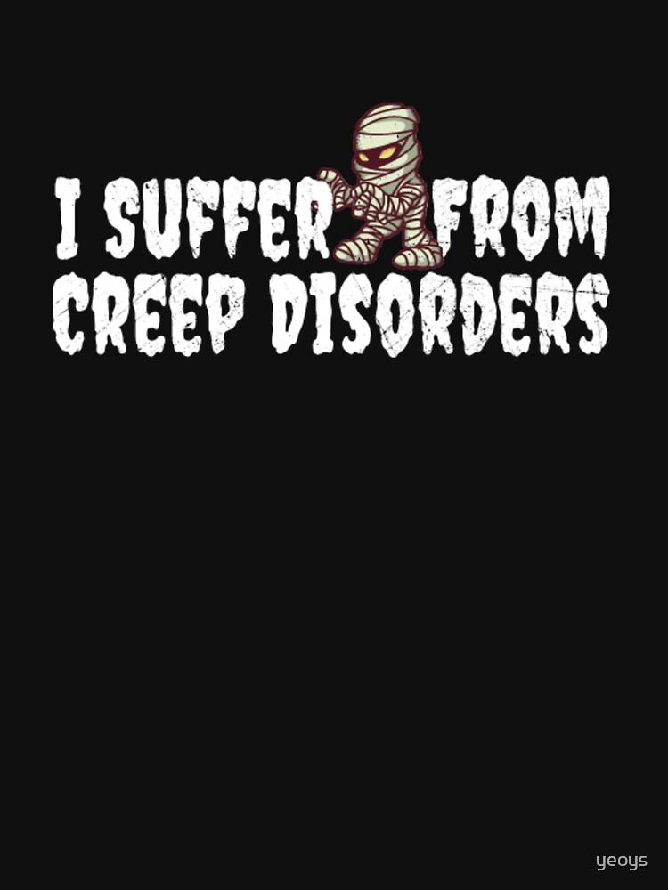 I Suffer From Creep Disorders - Mummy Costume von yeoys