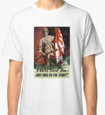 We'll lick 'em - Just Give Us The Stuff - WWII Classic T-Shirt