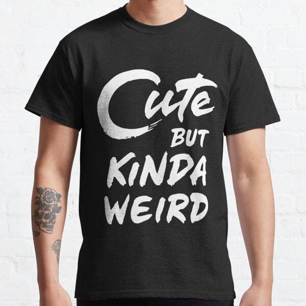 Cute But Kinda Weird Classic T-Shirt