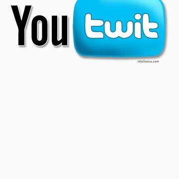 You Twit ! by IdleStatus