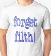 Forget Filth T-Shirt
