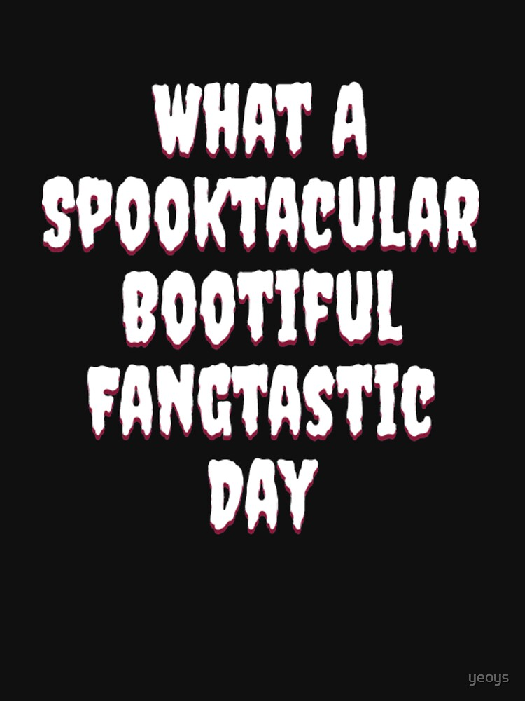 What A Spooktacular Bootiful Fangtastic Day - Spooktacular Halloween von yeoys