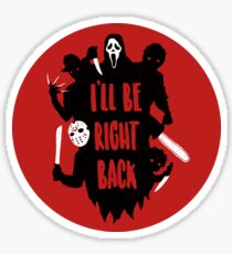I'll Be Right Back Sticker