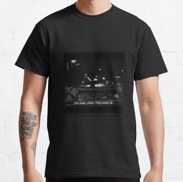 """""""The eyes chico, they nerve lie"""" Scarface Classic T-Shirt"""