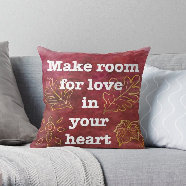 Make Room for Love - Inspiring Quote Throw Pillow