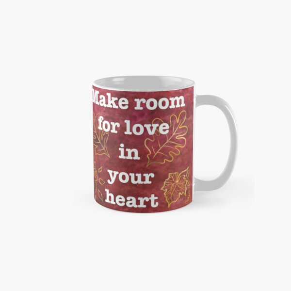 Make Room for Love - Inspiring Quote Classic Mug