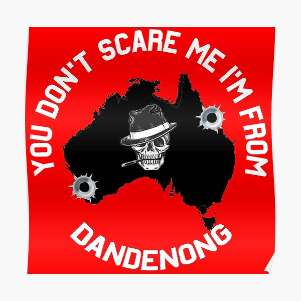 You Don't Scare Me I'm From Dandenong Shirt - Dandenong Melbourne Gift - Funny Australia Poster