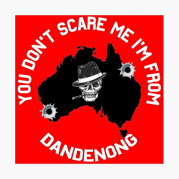 You Don't Scare Me I'm From Dandenong Shirt - Dandenong Melbourne Gift - Funny Australia Photographic Print