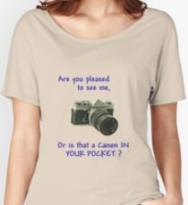 Are you pleased to see me. Canon. Women's Relaxed Fit T-Shirt