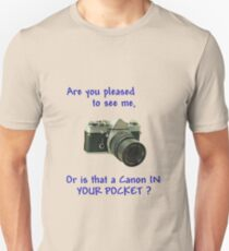 Are you pleased to see me. Canon. Unisex T-Shirt