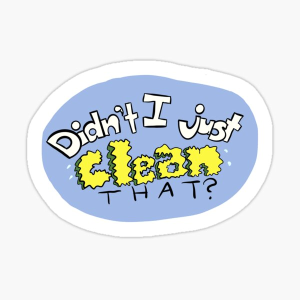 Didn't I just clean that? Sticker