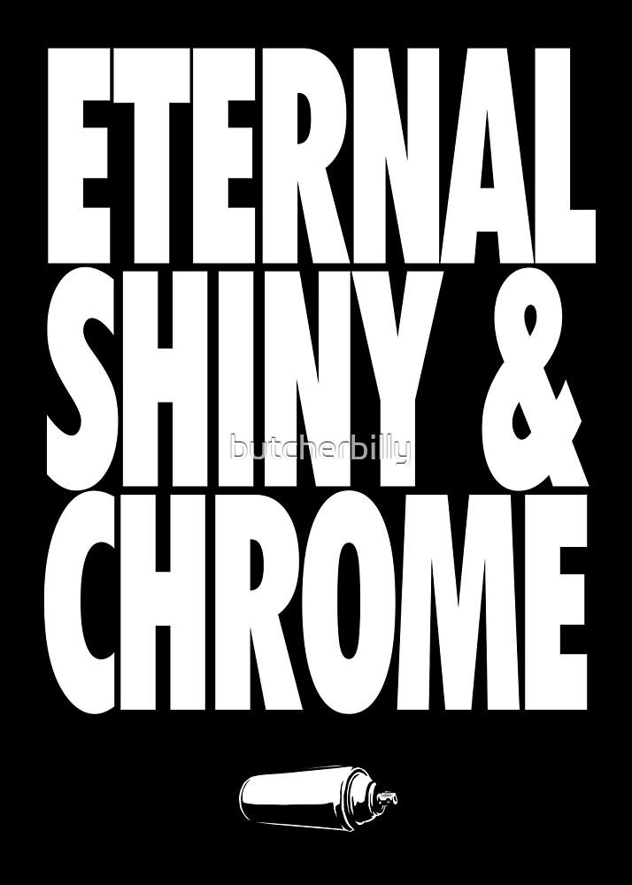 Eternal, Shiny & Chrome by butcherbilly