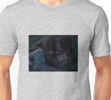 I held you. Unisex T-Shirt