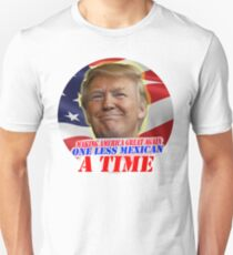 Trump One Less Mexican a Time Unisex T-Shirt