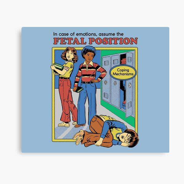 Assume the Fetal Position  Canvas Print