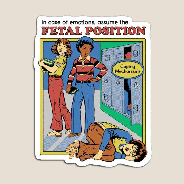 Assume the Fetal Position  Magnet