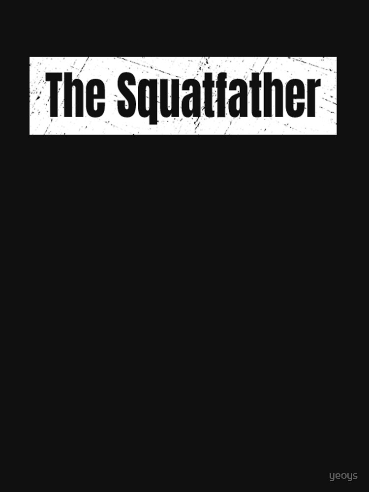 The Squatfather - Squating by yeoys